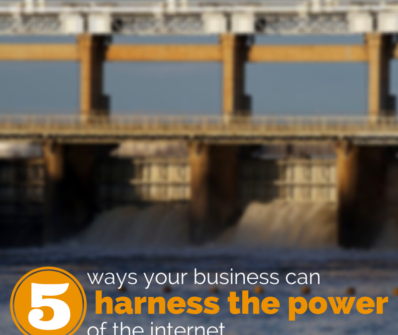5 ways your small business can harness the power of the internet