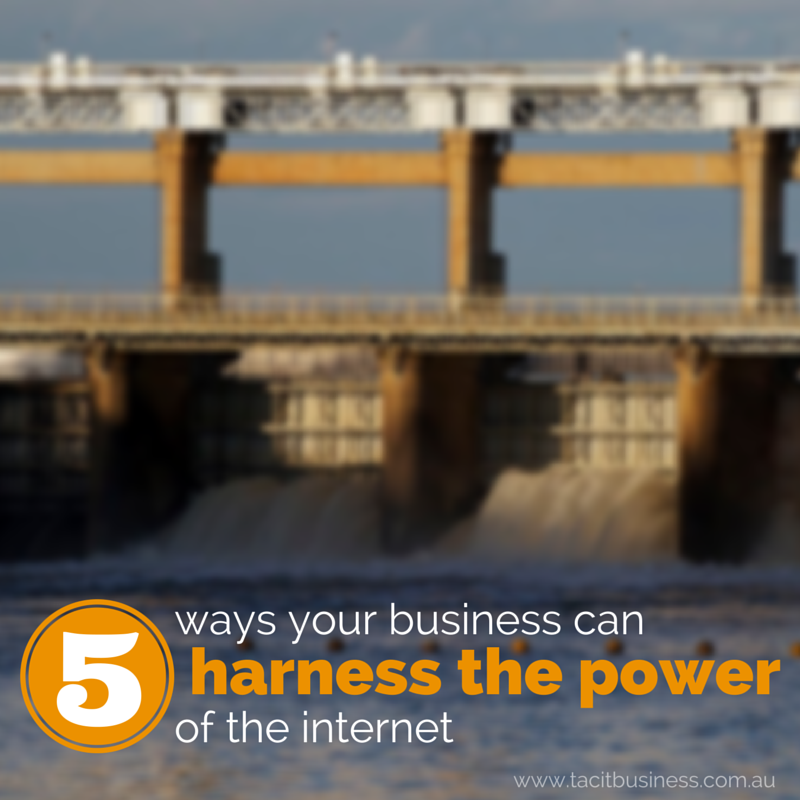 5 ways your business can harness the power of the internet