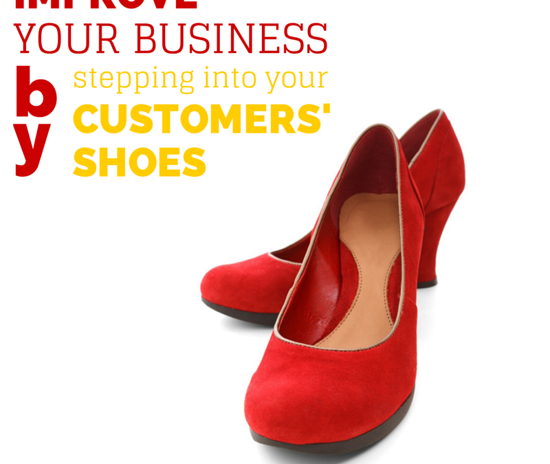 Improve your business by stepping into your customers' shoes