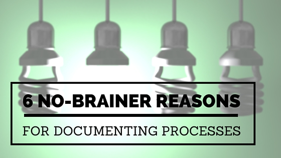 No-brainer reasons for documenting processes