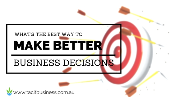 What is the best way to make better business decisions?
